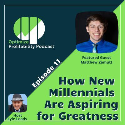 Episode 11 - How New Millennials Are Aspiring for Greatness with Matthew Zamuttt
