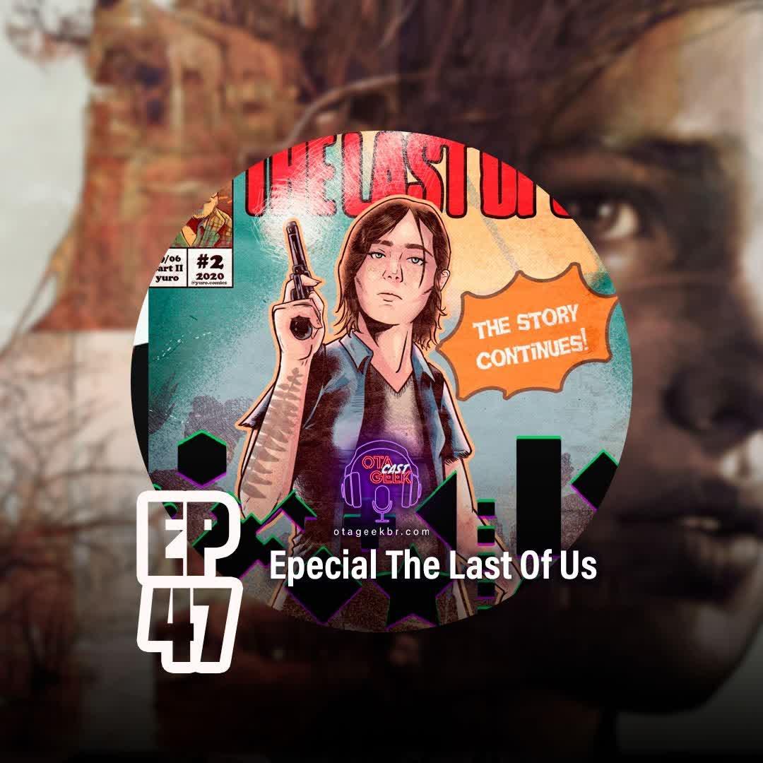 OTGCAST #47 - Especial The Last of Us