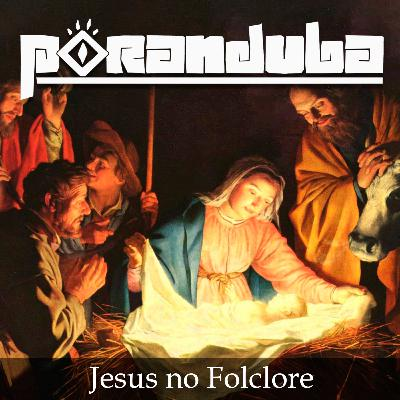 Poranduba 64 - Jesus no Folclore