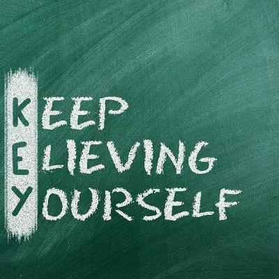 Believing in yourself and self-confidence .