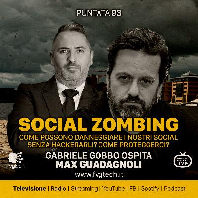 93 - Social Zombing, il pericolo silente. Gabriele Gobbo con Max Guadagnoli
