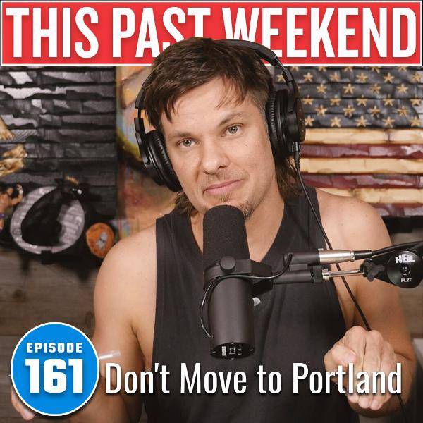 Don't Move to Portland | This Past Weekend #161