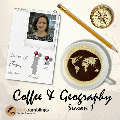 Coffee & Geography S01E10 Joana Mendes (UK & Portugal)