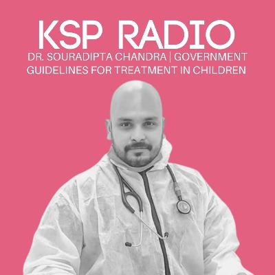 Episode 390: Dr. Souradipta Chandra | COVID Government Guidelines For Treatment In Children