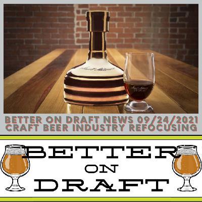 Better on Draft News (09/24/21) – Craft Beer Industry Refocusing