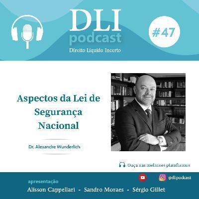 #47 – Aspectos da Lei de Segurança Nacional – com Alexandre Wunderlich