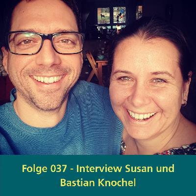 037 - Interview mit Susan und Bastian Knochel - Wir lieben was wir tun