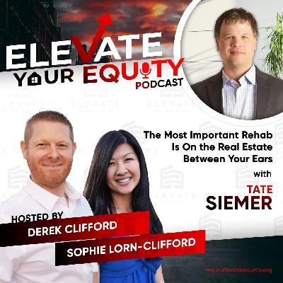 Ep 37 - The Most Important Rehab Is On the Real Estate Between Your Ears with Tate Siemer