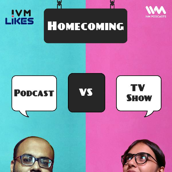Ep. 96: Homecoming: Podcast vs TV Show
