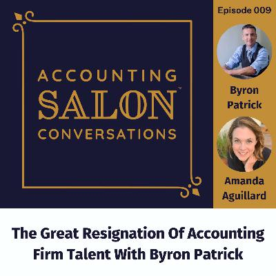 The Great Resignation Of Accounting Firm Talent With Byron Patrick
