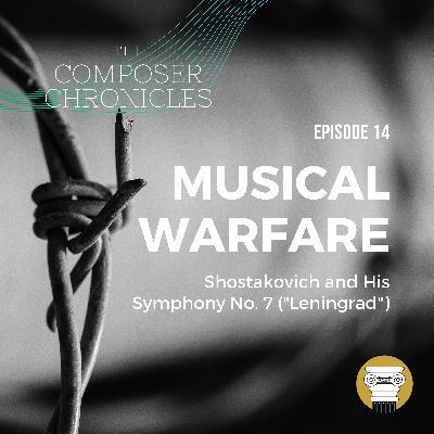 "Ep. 14: Musical Warfare - Shostakovich and His Symphony No. 7 (""Leningrad"")"