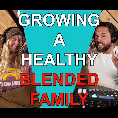 Blended Life EP. 85: Growing A Healthy Blended Family