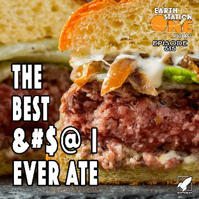 The Earth Station One Podcast - The Best &#$@ I Have Ever Eaten