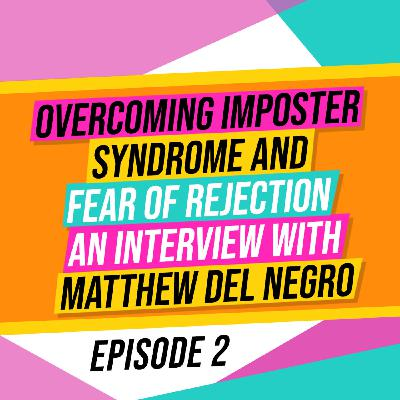 Overcoming imposter syndrome and fear of rejection - An interview with Matthew Del Negro
