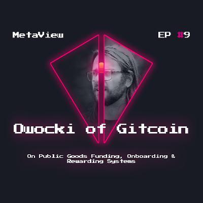 MetaView #9 - Owocki of Gitcoin on Public Goods Funding, Onboarding & Rewarding Systems