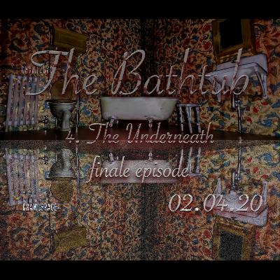 The Bathtub - Episode 4 - The Underneath (Finale Episode)