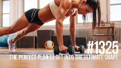 1325: The Perfect Plan to Get Into the Ultimate Shape