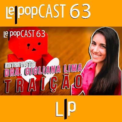 ENTREVISTA: DRA. GIGLIANA LIMA – TRAIÇÃO | LEPOPCAST 63