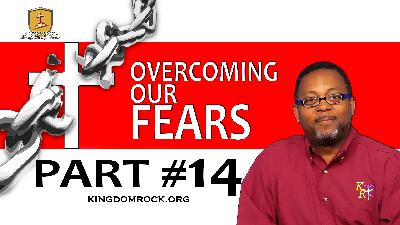Part 14 - Overcoming Our Fears