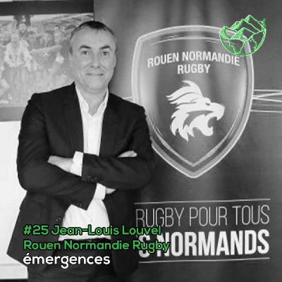 Emergences#25 – Jean-Louis Louvel – Rouen Normandie Rugby – D'une palette en bois à un club de rugby professionnel à impact