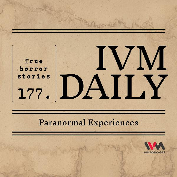 IVM Daily Ep. 177: Paranormal Experiences