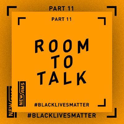 Room to Talk: Black Lives Matter Part 11