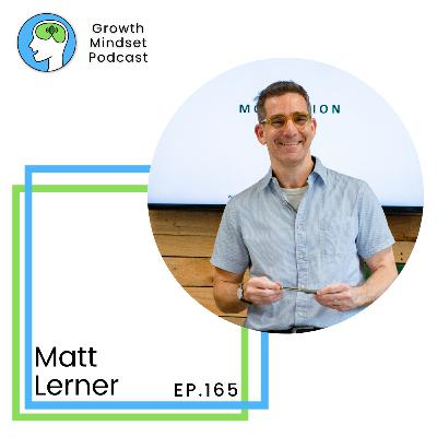 165: Applying Growth Mindset to business, startups and life - Matt Lerner, Founder Startup Core Strengths