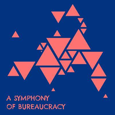 A Symphony of Bureaucracy