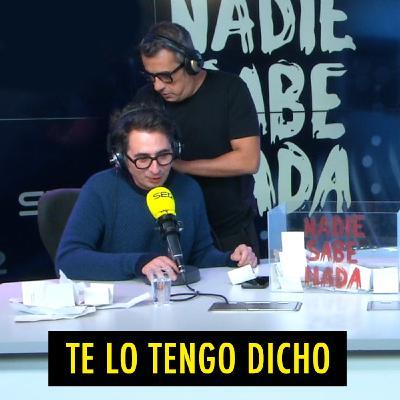 TE LO TENGO DICHO #21.6 - Lo mejor de Nadie Sabe Nada (02.2021)