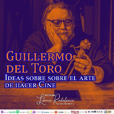 #219: Guillermo del Toro. Ideas sobre el arte de hacer cine.