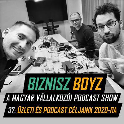 37. Üzleti és podcast céljaink 2020-ra | Évzáró | Biznisz Boyz Podcast