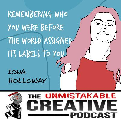 Iona Holloway | Remembering Who You Were Before The World Assigned Its Labels to You