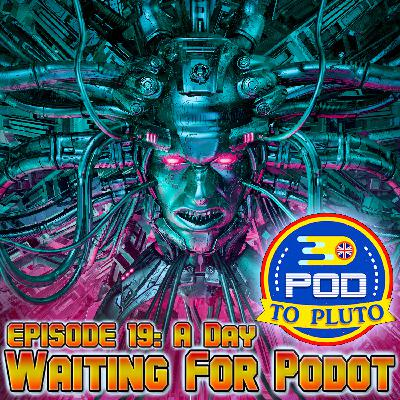 Pod To Pluto: EP19 - A Day Waiting For Podot
