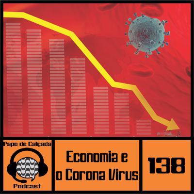 Papo de Calçada #138 A Economia e o Corona Vírus