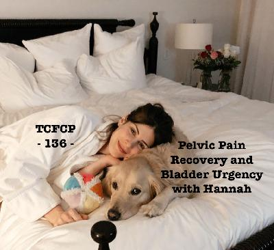 136: Episode 16 - Pelvic Pain Recovery and Bladder Urgency with Hannah Matluck
