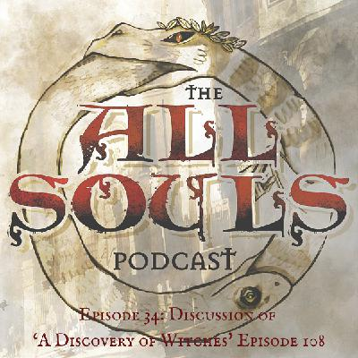 34: Discussion of 'A Discovery of Witches' Episode 108