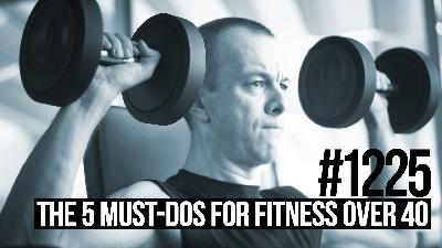 1225: The 5 Must-Dos For Fitness Over 40