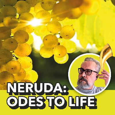 Pablo Neruda: Odes to life