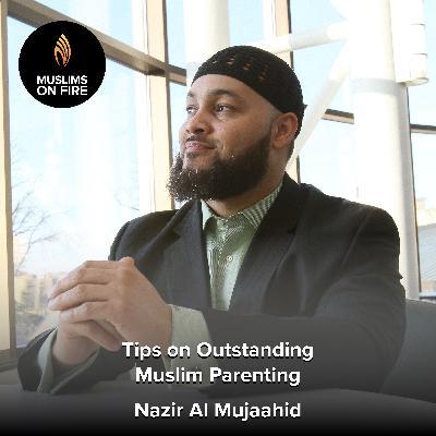 Nazir Al Mujaahid on Outstanding Muslim Parenting