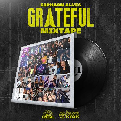 Erphaan Alves Grateful Mixtape (Mixed by Dj Private Ryan) clean