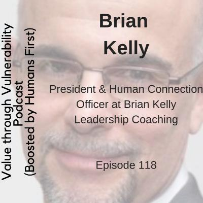Episode 118- Brian Kelly, founder of Brian Kelly Leadership Coaching