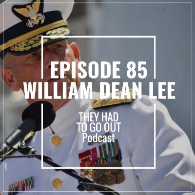 Episode 85: William 'Dean' Lee - Vice Admiral (Ret.) - Commanding Officer - LANTAREA - Boat Forces