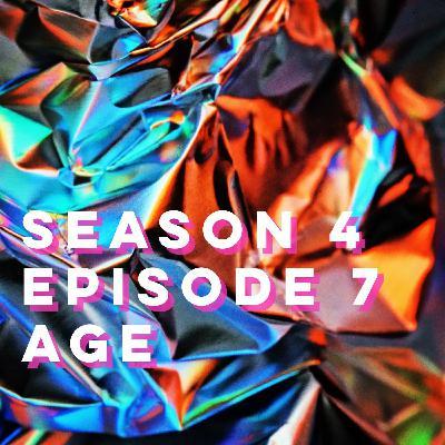 S4E7: Age