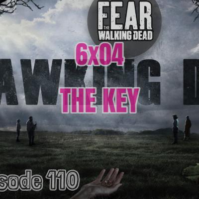 """[Episode 110] Season 6, Episode 4 of Fear The Walking Dead, """"The Key"""""""