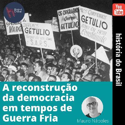 A reconstrução da democracia em tempos de Guerra Fria – História do Brasil (aula 32)
