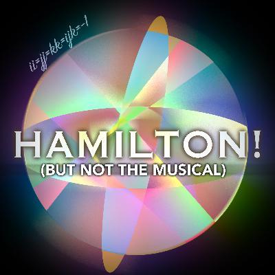 60: HAMILTON! [But Not the Musical] (Quaternions)