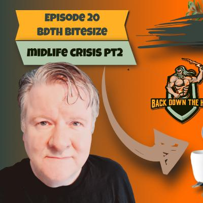 Episode 20 - BDTH Bitesize - Noel Matthews on Midlife Crisis Part 2