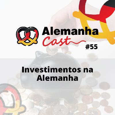 #55 Investimentos na Alemanha