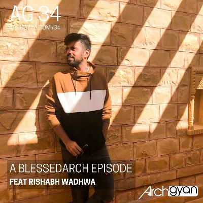 A Blessedarch Episode with Rishabh Wadhwa | AG 34