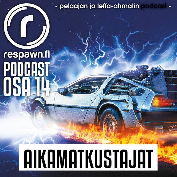Respawn.fi Podcast, osa 14 – Aikamatkaajat